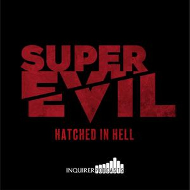 Inquirer Podcasts Super Evil: Hatched in Hell 1